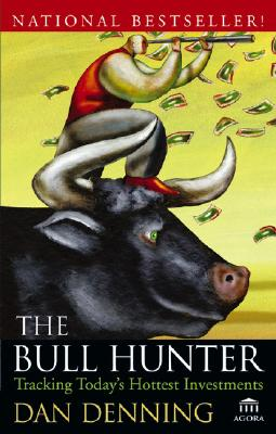 The Bull Hunter: Tracking Today's Hottest Investments - Denning, Dan