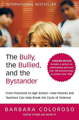 The Bully, the Bullied, and the Bystander: From Preschool to Highschool--How Parents and Teachers Can Help Break the Cycle of Violence - Coloroso, Barbara
