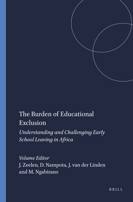 The Burden of Educational Exclusion: Understanding and Challenging Early School Leaving in Africa - Zeelen, Jacques, and Nampota, Dorothy, and Linden, Josje