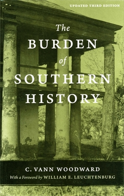 The Burden of Southern History - Woodward, C Vann, and Leuchtenburg, William E (Foreword by)
