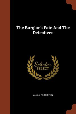 The Burglar's Fate and the Detectives - Pinkerton, Allan