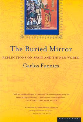 The Buried Mirror: Reflections on Spain and the New World - Fuentes, Carlos