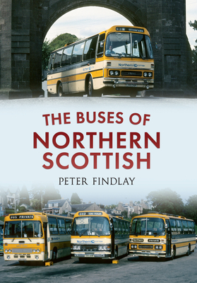 The Buses of Northern Scottish: From Alexanders (Northern) to Stagecoach - Findlay, Peter