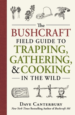 The Bushcraft Field Guide to Trapping, Gathering, and Cooking in the Wild - Canterbury, Dave