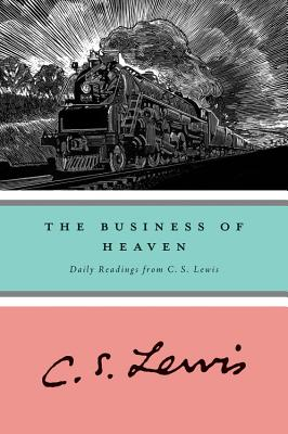 The Business of Heaven: Daily Readings from C. S. Lewis - Lewis, C S, and Hooper, Walter (Editor)