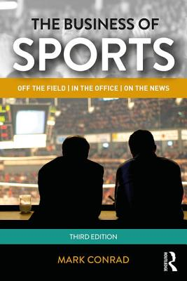 The Business of Sports: Off the Field, in the Office, on the News - Conrad, Mark