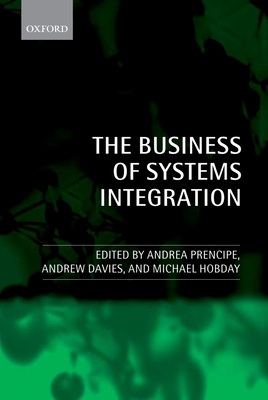 The Business of Systems Integration - Prencipe, Andrea, Dr. (Editor), and Davies, Andrew (Editor), and Hobday, Mike (Editor)