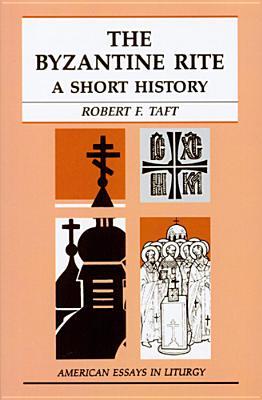 The Byzantine Rite: A Short History - Taft, Robert