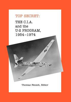 The C.I.A. and the U-2 Program: 1954-1974 - Fensch, Thomas (Editor), and McDonald, J K (Foreword by)