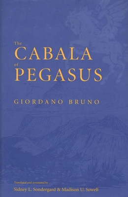 The Cabala of Pegasus - Bruno, Giordano, and Sondergard, Sidney L (Translated by), and Sowell, Madison U (Translated by)