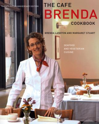 The Cafe Brenda Cookbook: Seafood and Vegetarian Cuisine - Langton, Brenda, and Stuart, Margaret (Contributions by)
