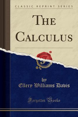 The Calculus (Classic Reprint) - Davis, Ellery Williams
