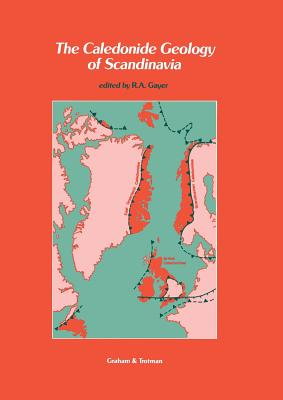The Caledonide Geology of Scandinavia - Gayer, R a (Editor)