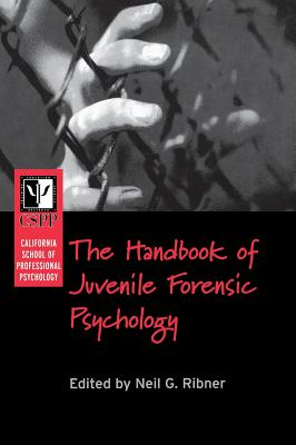 The California School of Professional Psychology Handbook of Juvenile Forensic Psychology - Ribner, Neil G, Ph.D. (Editor)