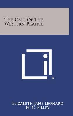 The Call of the Western Prairie - Leonard, Elizabeth Jane, and Filley, H C (Introduction by)