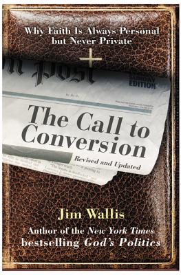 The Call to Conversion: Why Faith Is Always Personal But Never Private - Wallis, Jim