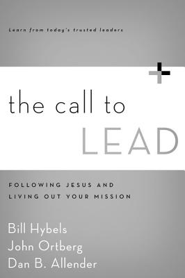The Call to Lead: Following Jesus and Living Out Your Mission - Hybels, Bill, and Ortberg, John, and Allender, Dan B, Dr.