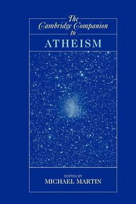 The Cambridge Companion to Atheism - Martin, Michael (Editor)