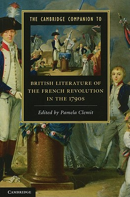 The Cambridge Companion to British Literature of the French Revolution in the 1790s - Clemit, Pamela (Editor)