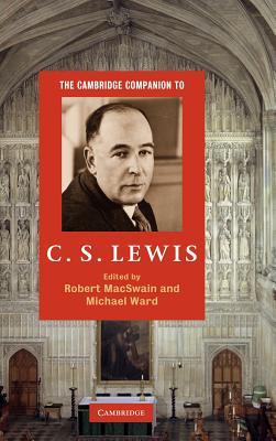 The Cambridge Companion to C. S. Lewis - MacSwain, Robert (Editor), and Ward, Michael (Editor)