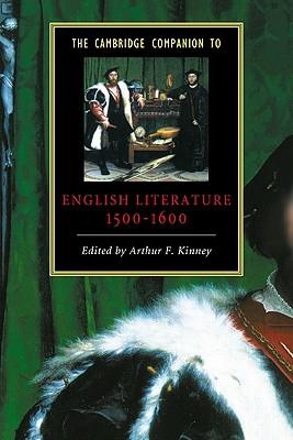 The Cambridge Companion to English Literature, 1500 1600 - Kinney, Arthur F (Editor)