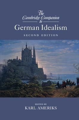 The Cambridge Companion to German Idealism - Ameriks, Karl (Editor)