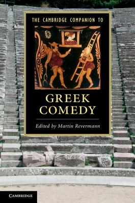 The Cambridge Companion to Greek Comedy - Revermann, Martin (Editor)