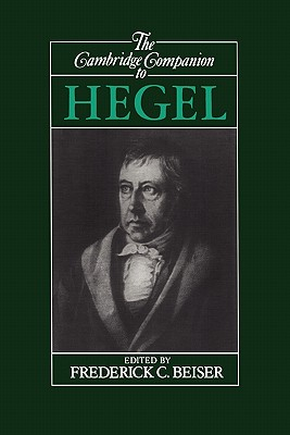 The Cambridge Companion to Hegel - Beiser, Frederick C (Editor)