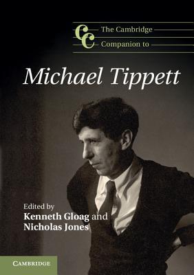 The Cambridge Companion to Michael Tippett - Gloag, Kenneth (Editor), and Jones, Nicholas (Editor)
