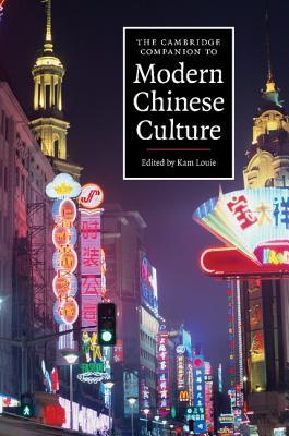 The Cambridge Companion to Modern Chinese Culture - Louie, Kam, Professor (Editor)