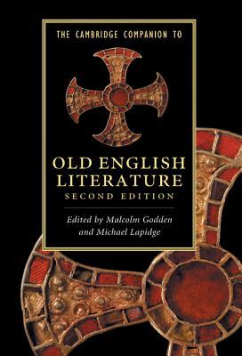 The Cambridge Companion to Old English Literature - Godden, Malcolm (Editor), and Lapidge, Michael, Professor (Editor)