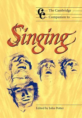 The Cambridge Companion to Singing - Potter, John (Editor), and Cross, Jonathan (Editor)