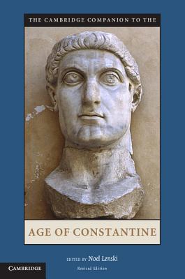 The Cambridge Companion to the Age of Constantine - Lenski, Noel (Editor)