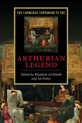 The Cambridge Companion to the Arthurian Legend - Archibald, Elizabeth (Editor)
