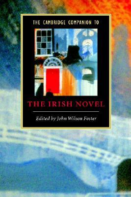 The Cambridge Companion to the Irish Novel - Wilson Foster, John