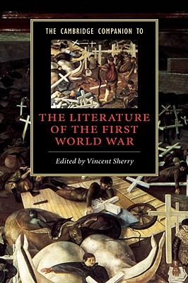 The Cambridge Companion to the Literature of the First World War - Sherry, Vincent (Editor)