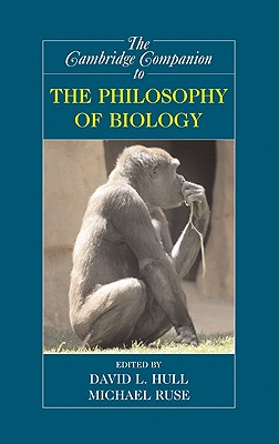 The Cambridge Companion to the Philosophy of Biology - Hull, David L (Editor), and Ruse, Michael (Editor)