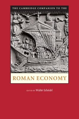 The Cambridge Companion to the Roman Economy - Scheidel, Walter (Editor)
