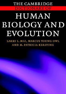 The Cambridge Dictionary of Human Biology and Evolution - Mai, Larry L