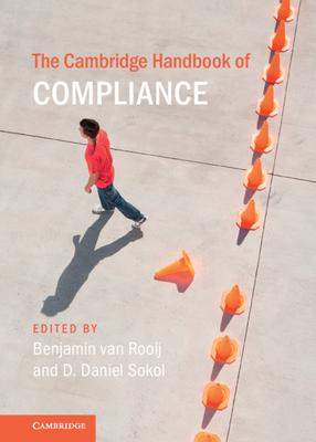The Cambridge Handbook of Compliance - van Rooij, Benjamin (Editor), and Sokol, D. Daniel (Editor)