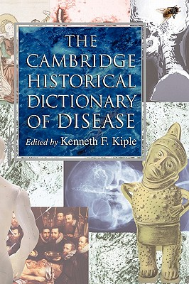 The Cambridge Historical Dictionary of Disease - Kiple, Kenneth F (Editor)