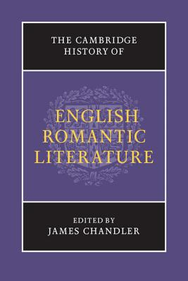 The Cambridge History of English Romantic Literature - Chandler, James (Editor)