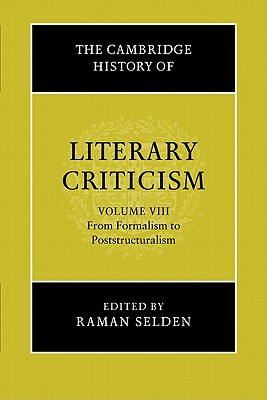 The Cambridge History of Literary Criticism: Volume 8, from Formalism to Poststructuralism - Selden, Raman (Editor)