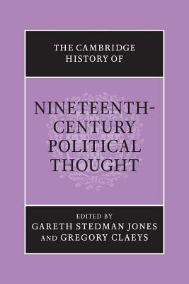 The Cambridge History of Nineteenth-Century Political Thought - Stedman Jones, Gareth (Editor), and Claeys, Gregory (Editor)