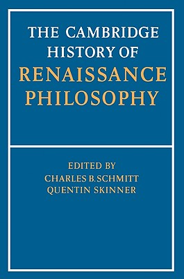 The Cambridge History of Renaissance Philosophy - Schmitt, C B (Editor), and Skinner, Quentin (Editor), and Kessler, Eckhard (Editor)