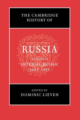 The Cambridge History of Russia: Volume 2, Imperial Russia, 1689-1917 - Lieven, Dominic (Editor)
