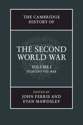 The Cambridge History of the Second World War - Ferris, John (Editor), and Mawdsley, Evan (Editor)