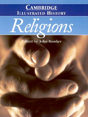 The Cambridge Illustrated History of Religions - Bowker, John (Editor)