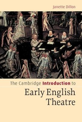 The Cambridge Introduction to Early English Theatre - Dillon, Janette