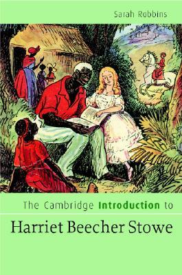 The Cambridge Introduction to Harriet Beecher Stowe - Robbins, Sarah